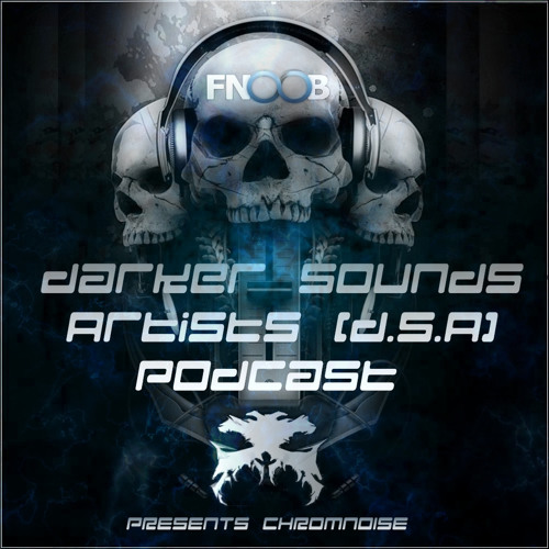 Darker Sounds Artists (D.S.A) Podcast Presents ChromNoise - 27.8.2012