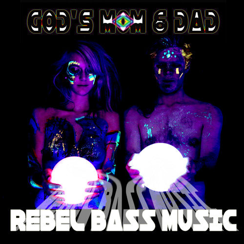 Attack of God's Mom & Dad (Pussy on my Sidechain) - Rebel Bass Music - God's Mom & Dad