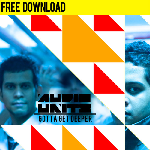 Audio Units - Gotta Get Deeper (Original Mix) | FREE DOWNLOAD