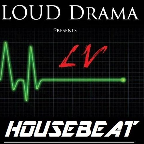 LOUD Drama Pres. LV - HOUSEBEAT Vol. 1 (#44 out of the Top 100 on the BEATPORT.com World Mixes)