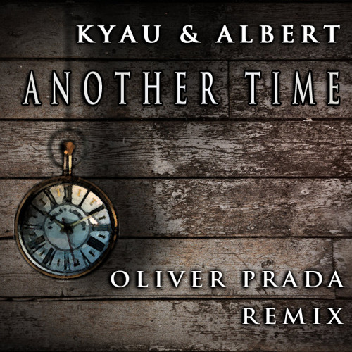 Kyau & Albert - Another Time (Oliver Prada Remix)