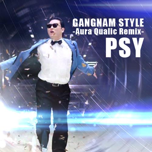 PSY - GANGNAM STYLE (Aura Qualic Remix) FREE DOWNLOAD