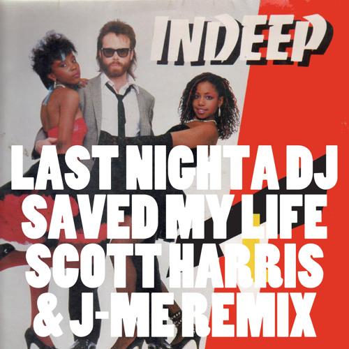 Last Night a DJ Saved My Life (Scott Harris & J-me Remix)(FREE DOWNLOAD)