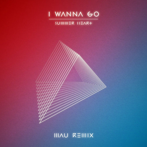 Summer Heart - I Wanna Go (MAU Remix)