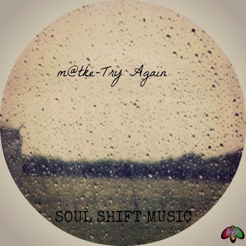 Matke - Try Again [SoulShift Music] Out Now!!!
