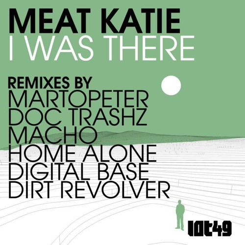 Meat Katie - I was there (Macho Remix) [LOT49] [CLIP] OUT NOW!