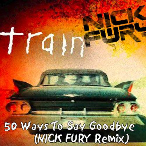 Train - 50 Ways To Say Goodbye (Nick Fury Remix)