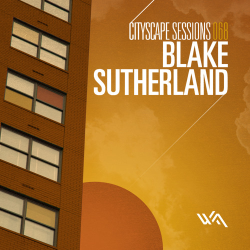 Cityscape Sessions 068: Blake Sutherland