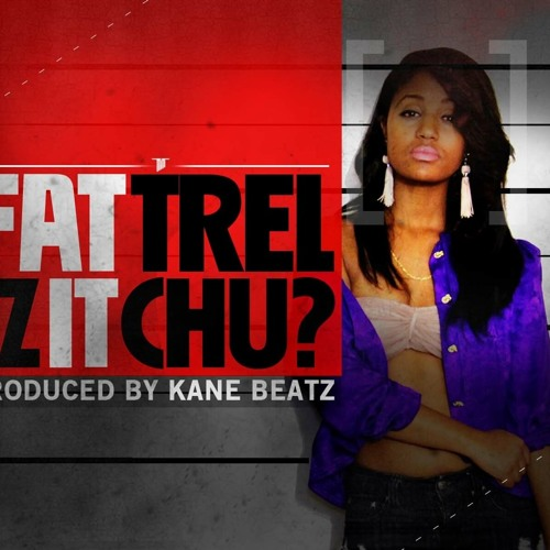 Fat Trel - Is It Chu (produced by Kane Beatz)