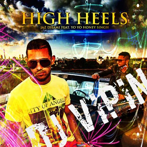 HIGH HEELS ON THE FLOOR (HONEY SINGH VS JENNIFER LOPEZ) - DJ VIPIN