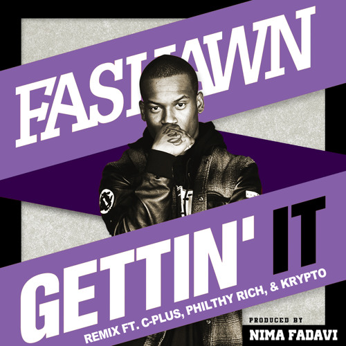 Fashawn - Gettin It remix feat. C-Plus, Philthy Rich, & Krypto (produced by Nima Fadavi)