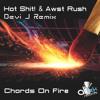 Hot Shit! & Awst Rush - Chords On Fire(Devi J Remix)
