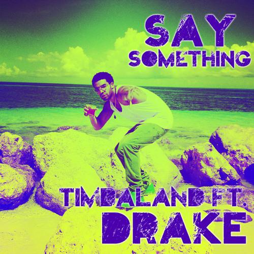 Timbaland (ft. Drake) - Say Something (Remix)