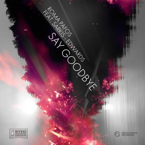 Roma Pafos feat. Sarkis Edwards - Say Goodbye (Relanium Radio Remix)