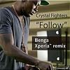 Crystal Fighters - Follow (Benga Xperia Remix)