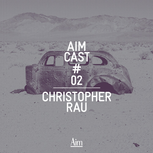 Aim Cast 02 — Christopher Rau