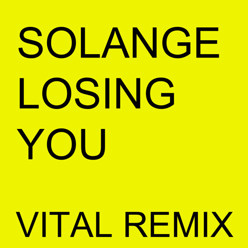 Solange - Losing You (Vital Remix)