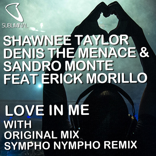Shawnee Taylor Denis The Menace & Sandro Monte feat Erick Morillo 'Love In Me' (SYMPHO NYMPHO Remix)