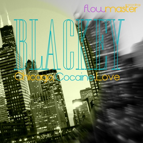 Blackey - Chicago,Cocaine,Love (Original mix) Flowmaster Recordings