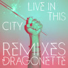 Dragonette - Live In This City (Matt Nash & Dave Silcox Remix)