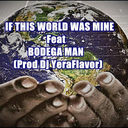 IF THIS WORLD WAS MINE Feat Bodega Man (Prod Dj YeraFlavor)