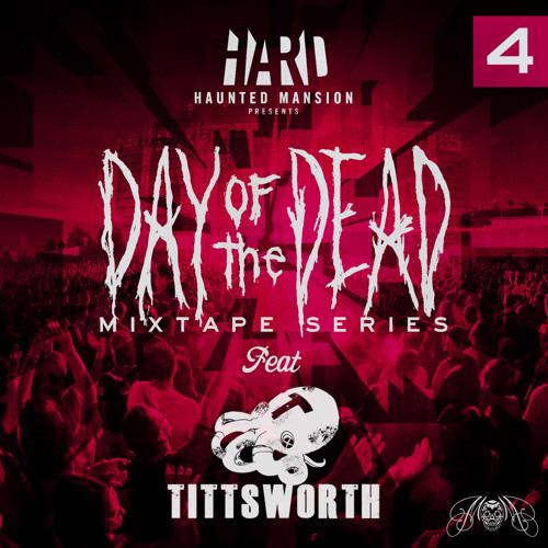 HARD Day of the Dead Mixtape #4: Tittsworth