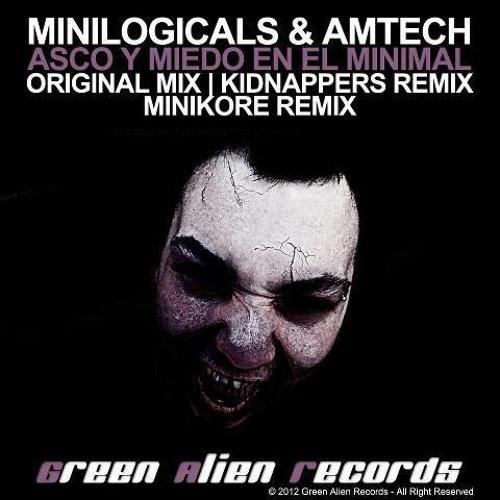 Minilogicals ,AmTech - Asco y miedo en el Minimal (MiniKore Remix) 10/2012 [GREEN ALIENS RECORDS]