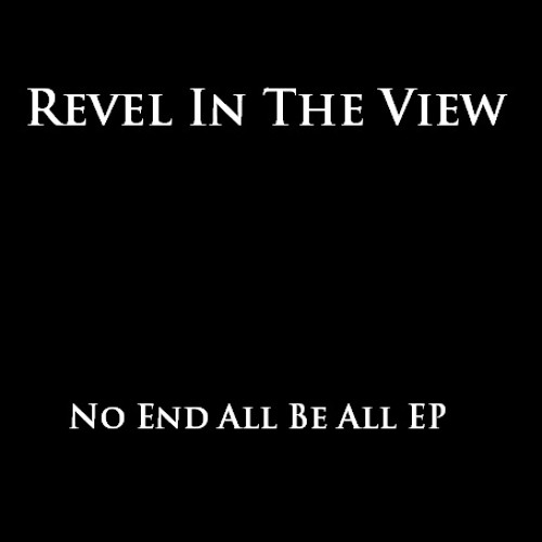 Revel In The View - No End All Be All EP