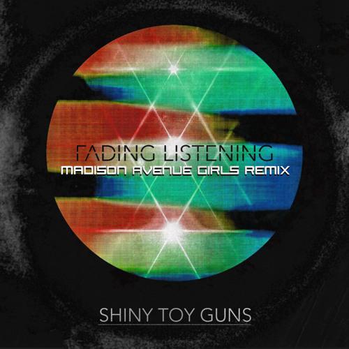 Shiny Toy Guns—Fading Listening (Madison Avenue Girls Remix)