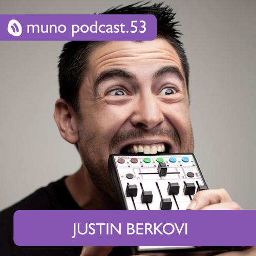 Muno Podcast 53 - Justin Berkovi