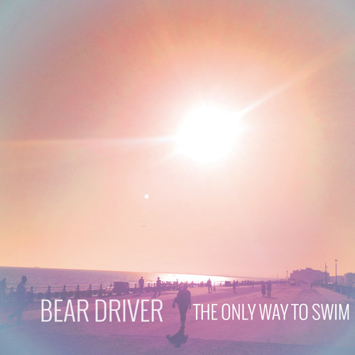 Bear Driver - The Only Way To Swim (Free Download)