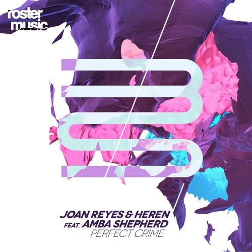 Joan Reyes & Heren feat. Amba Shepherd- Perfect Crime (Original Mix)