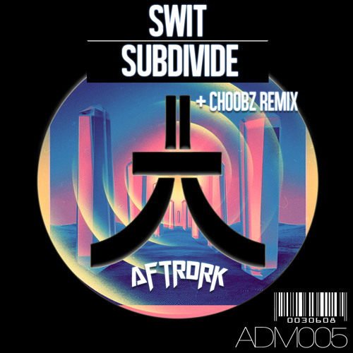 Swit - Subdivide (Choobz Remix) [OUT OCTOBER 15th]