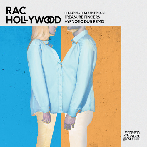 RAC - Hollywood featuring Penguin Prison (Treasure Fingers Hypnotic Dub Remix)