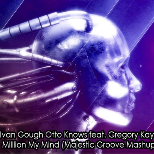 Ivan Gough Otto Knows ft. Gregori Kay - Million My Mind (Majestic Groove Mashup)