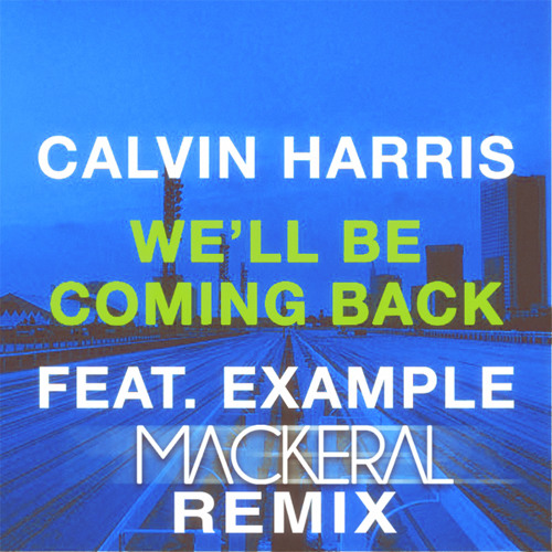 Example feat. Calvin Harris - We'll Be Coming Back (Mackeral Remix)