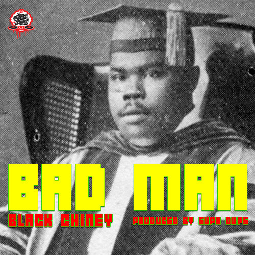 Black Chiney - Bad Man (Produced by Supa Dups)