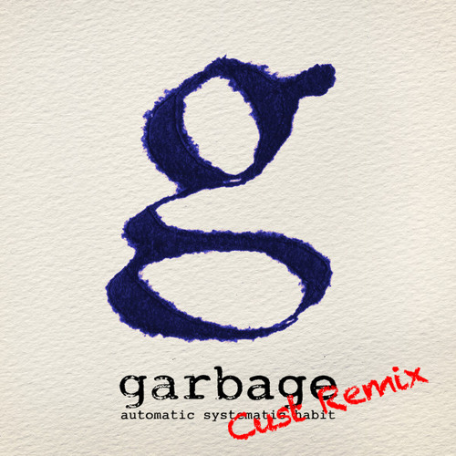 Garbage - Automatic Systematic Habit (Cust Remix)