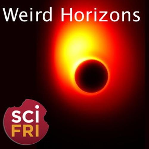 SciFri Snack: Weird Horizons