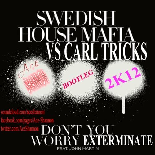Swedish house mafia Vs. Carl tricks - Don't you worry exterminate (Ace Shannon Bootleg)