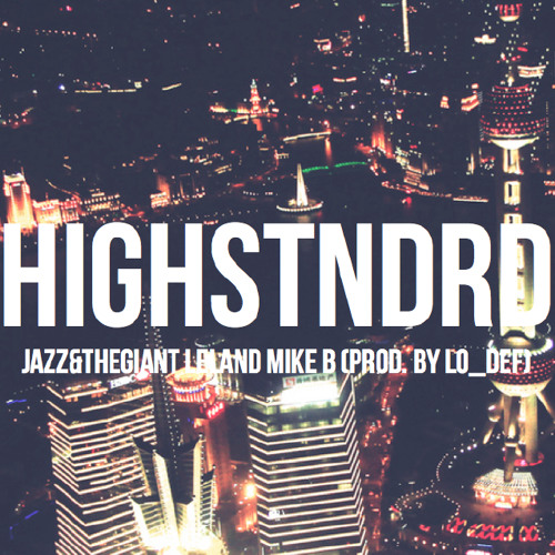 HIGH STANDARD - JAZZ&THEGIANT- LELAND -MIKE B. (prod. by LO_DEF)
