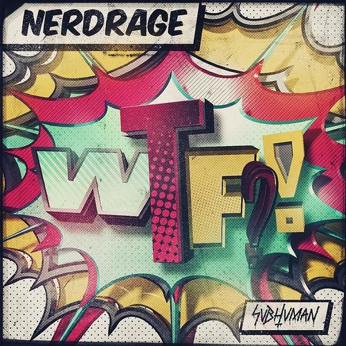 "NERD RAGE - WTF (MUST DIE! ""I Want My Son Back"" Remix) [Subhuman]"