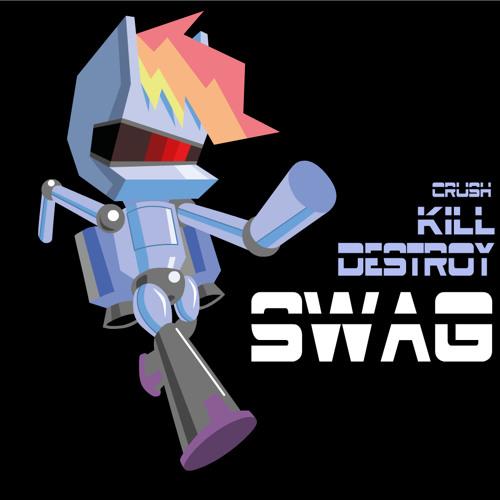 Crush, kill, destroy, swag