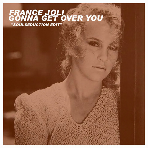 France Joli - Gonna Get Over You (SoulSeduction Edit)