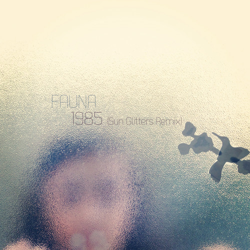 FAUNA - 1985 (Sun Glitters Remix)