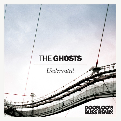 The Ghosts - Underrated (Doosloo's Bliss Remix)