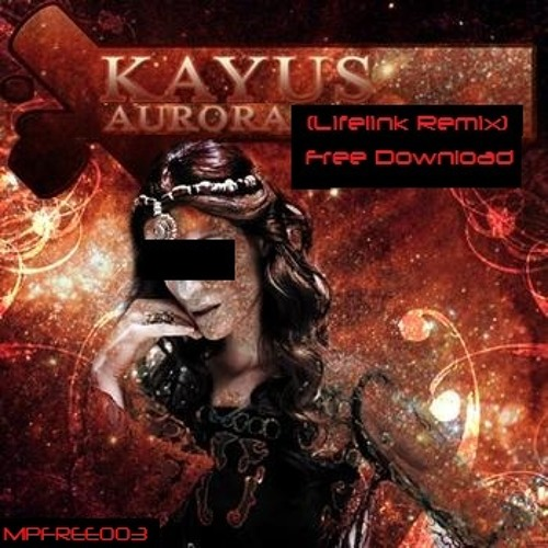 Kayus: Aurora (Lifelink Remix) [mpFree Download for the people]