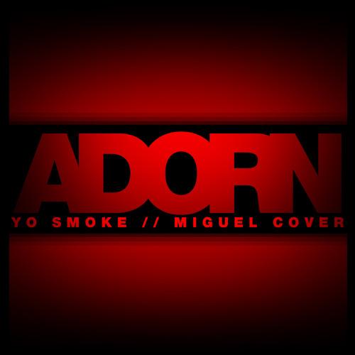 Yo Smoke - Adorn (Miguel Cover)