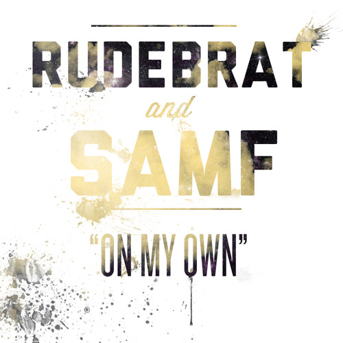 On My Own by Rudebrat & Sam F