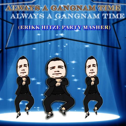 Always A Gangnam Time (Erikk Hitze Party Masher)